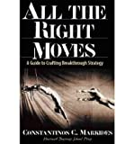 BY Markides, Constantinos C ( Author ) [{ All the Right Moves: A Guide to Crafting Break- Through Strategy By Markides, Constantinos C ( Author ) Sep - 01- 1999 ( Hardcover ) } ]