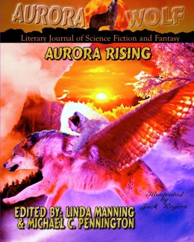 Aurora Rising: Aurora Wolf Literary Journal of Science Fiction and Fantasy