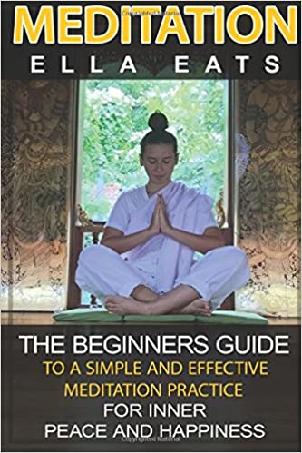 Meditation: The Beginners Guide To A Simple And Effective ...