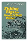 Fishing Rigs for Fresh and Salt Water, Vlad Evanoff, 0060112573