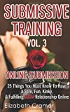 Submissive Training Vol. 3: Online Submission - 25 Things You Must Know to Have a Safe, Fun, Kinky, and Fulfilling BDSM Relationship Online, Elizabeth Cramer, 1496000234