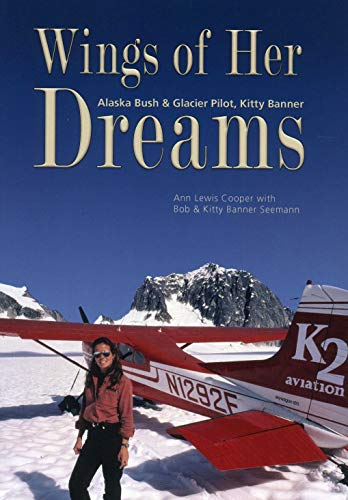 Wings of Her Dreams: Alaska Bush & Glacier Pilot, Kitty Banner