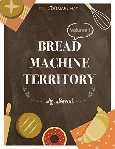 Bread Machine Territory Vol. 1: Feel the Spirit in Your Little Kitchen with 500 COLORFUL Bread Machine Recipes! (Bread Machine Cookbook, Gluten Free Bread Machines, Whole Wheat Bread Recipe,...) - Recipes For Bread Machine