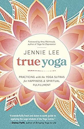 True Yoga: Practicing With the Yoga Sutras for Happiness ...