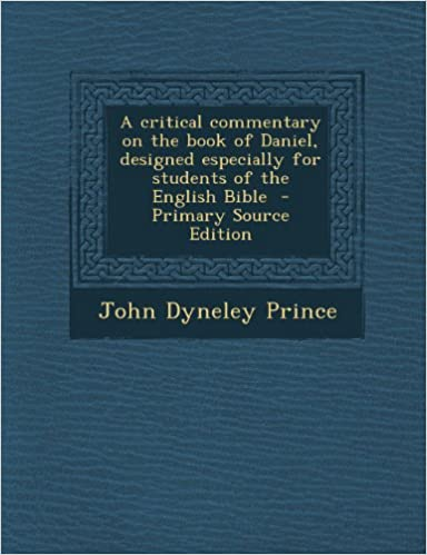 A Critical Commentary on the Book of Daniel, Designed Especially for Students of the English Bible - Primary Source Edition