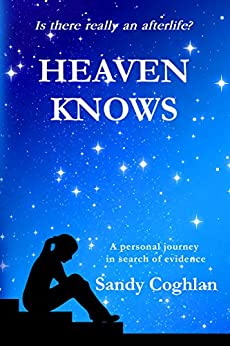 Heaven Knows: A personal journey in search of evidence by [Coghlan, Sandy]