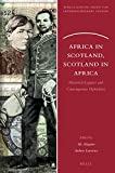 Africa in Scotland, Scotland in Africa : Historical Legacies and Contemporary Hybridities, , 9004276203