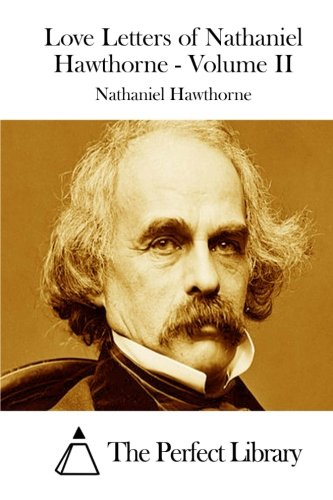 Love Letters of Nathaniel Hawthorne - Volume II (Perfect Library) PDF