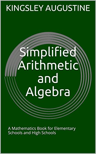 Simplified Arithmetic and Algebra: A Mathematics Book for Elementary Schools and High Schools