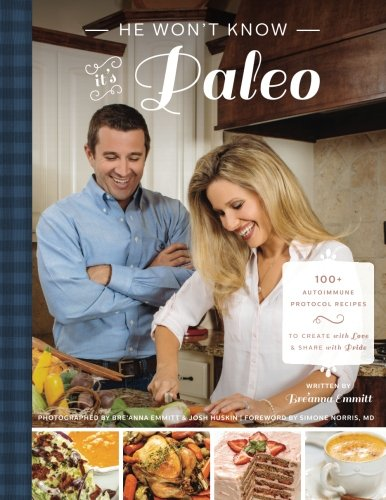 Download He Won't Know It's Paleo: 100+ Autoimmune Protocol recipes to create with love and share with pride pdf epub