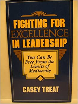 Fighting for Excellence in Leadership: You Can Be Free From the Limits of Mediocrity