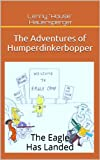The Adventures of Humperdinkerbopper: The Eagle Has Landed