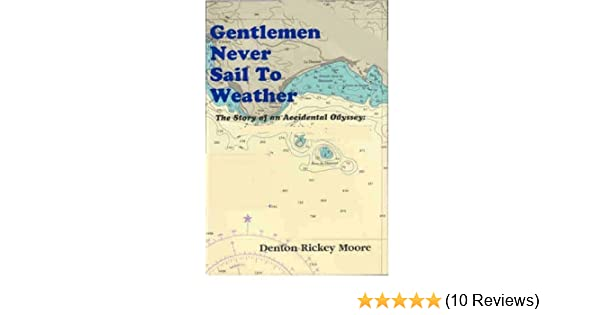 Gentlemen Never Sail to Weather: A Story of an Accidental Odyssey