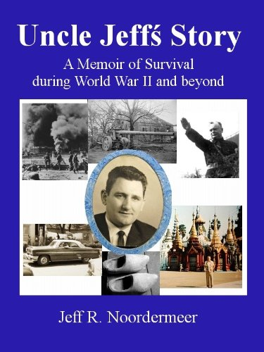 Uncle Jeff's Story - A Memoir of Survival during World War II and beyond