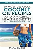 60 Most Delicious Coconut Oil Recipes and Amazing Health Benefits.