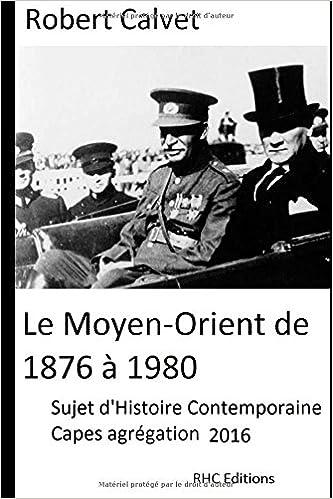 Lire Le Moyen-Orient de 1876 à 1980: Concours d'enseignement Capes Agrégation - Histoire contemporaine pdf