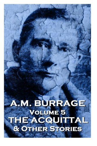 A.M. Burrage - The Acquital & Other Stories: Classics From The Master Of Horror (A.M. Burrage Classic Collection) (Volume 5)