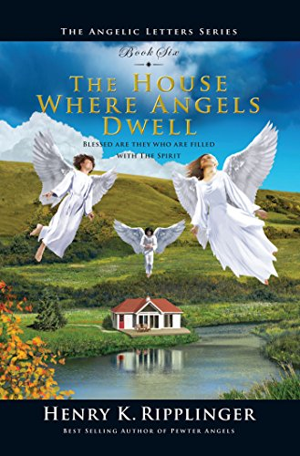 The House Where Angels Dwell (The Angelic Letters Book (Angelic Series)