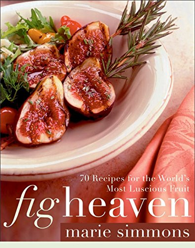 Fig Heaven: 70 Recipes for the World's Most Luscious Fruit by Marie Simmons