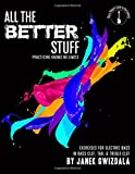 All the Better Stuff: Practice knows no limits (Bass Players Guide to the Galaxy) (Volume 3)