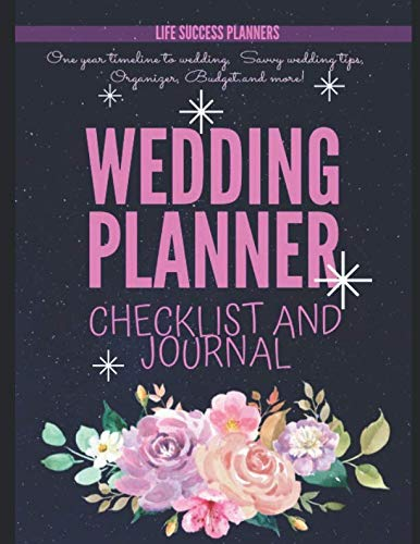 Wedding Planner Checklist And Journal: One year timeline to wedding, Savvy wedding tips, Organizer, Budget and more!