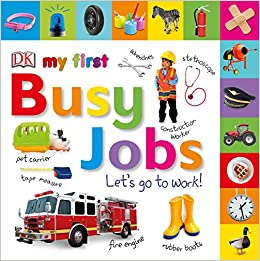 ceab6a8d4c4 Tabbed Board Books  My First Busy Jobs Let s Go to Work (My First Tabbed  Board Book) Board book – June 4