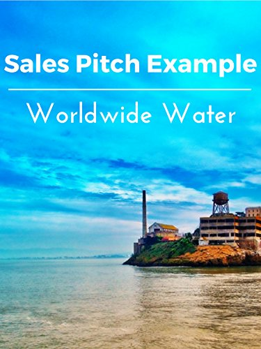 Sales Pitch Example Worldwide Water (Water Sale Features)