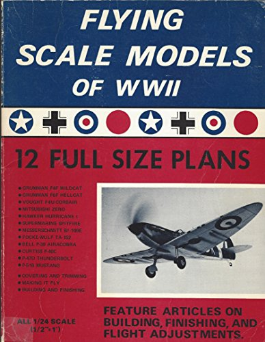 Flying Scales Models of World War II (WWII): 12 Full Size Plans