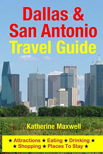 Dallas & San Antonio Travel Guide: Attractions, Eating, Drinking, Shopping & Places To Stay Books Pdf File