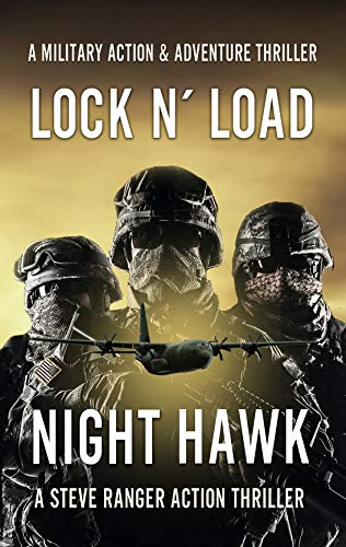 Nighthawk (Action Thriller, Military Action Thriller, Adventure Action Thriller, Suspense Action Thriller, Conspiracy Action Thriller, Action Thriller): ... Thriller Series (Lock & Load! Book 1) by [Ranger, Steve, Sim, Xiang Yao]