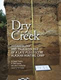 img - for Dry Creek: Archaeology and Paleoecology of a Late Pleistocene Alaskan Hunting Camp (Peopling of the Americas Publications) book / textbook / text book