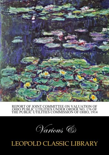 Download Report of Joint committee on valuation of Ohio public utilities under order no. 176 of the Public utilities commission of Ohio, 1914 PDF