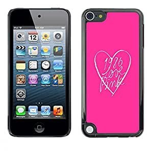 All Phone Most Case / Hard PC Metal piece Shell Slim Cover Protective Case Carcasa Funda Caso de protección para Apple iPod Touch 5 pink look heart clean text minimalist