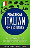 Italian: Practical Italian For Beginners - Over +700 Italian Phrases & Expressions for Everyday Conversation - Including Pronunciation Tips & Detailed Exercises
