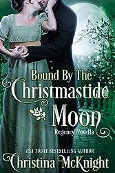 Bound By The Christmastide Moon: Regency Novella