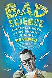 Bad Science: Quacks, Hacks, and Big Pharma Flacks