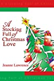 A Stocking Full of Christmas Love, Jeanne Lawrence, 0595290744