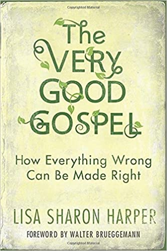 The Very Good Gospel: How Everything Wrong Can Be Made Right: Lisa Sharon Harper, Walter Brueggemann: 9781601428578: Amazon.com: Books