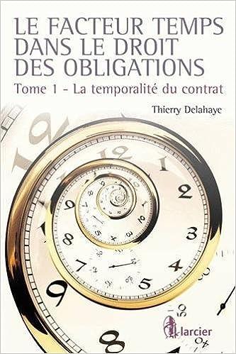 Le facteur temps dans le droit des obligations : Tome 1, La temporalité du contrat pdf ebook