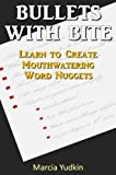 Bullets With Bite: Learn to Create Mouthwatering Word Nuggets