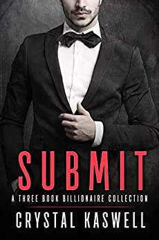 Submit: An Alpha Billionaire Romance Collection by [Kaswell, Crystal]