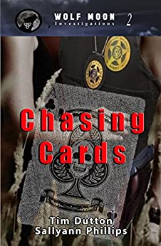 Chasing Cards (Wolf Moon Investigations Book 2) by [Phillips, Sallyann, Dutton, Tim]