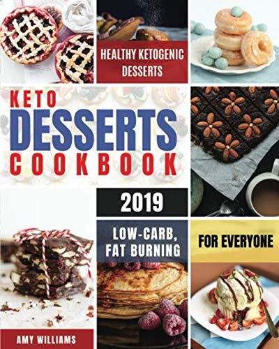 Keto Desserts Cookbook #2019: Delicious, Low-Carb, Fat Burning and Healthy Ketogenic Desserts For Everyone (Keto Fat Bombs) by Amy Williams