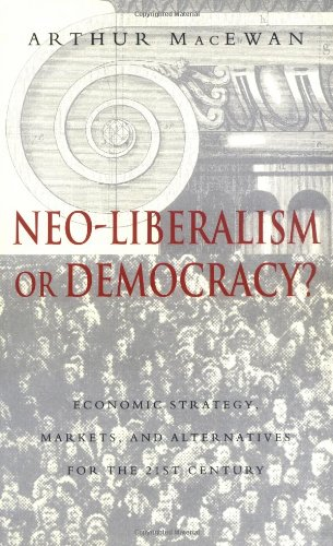 Neo-Liberalism or Democracy?: Economic Strategy, Markets, and Alternatives for the 21st Century