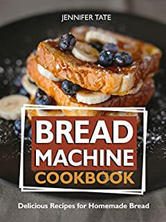 Bread Machine Cookbook: Delicious Recipes for Homemade Bread (Bread Maker & Bread Machine Recipes)