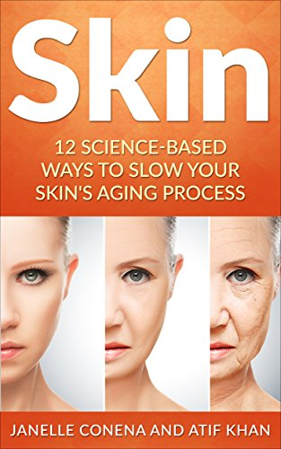 51g%2BiiInEYL - Skin: 12 Science-Based Ways to Slow Your Skin's Aging Process (Anti-Aging, Wrinkles,Treatment, Youthfulness, Home remedies, Natural, Herbal)