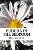 Buddha In The Bedroom: End the emotional suffering in your relationship. Create more joy, more love and more intimacy!