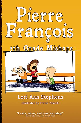 Pierre Francois: 5th Grade Mishaps by Lori Ann Stephens