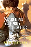 Searching For Bobby Fischer: The Father Of A Prodigy Observes The World Of Chess-Fred Waitzkin