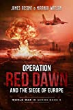 Operation Red Dawn and the Siege of Europe (World War III Series) (Volume 3)